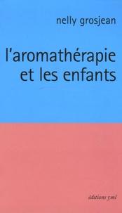 Nelly Grosjean - L'aromathérapie et les enfants.