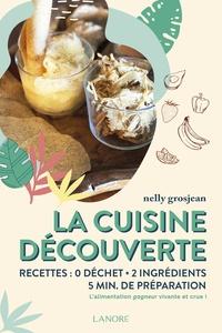 Nelly Grosjean - La cuisine découverte - Recettes : 0 déchet, 2 ingrédients, 5 min de préparation.