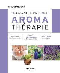 Nelly Grosjean - Le grand livre de l'aromathérapie.