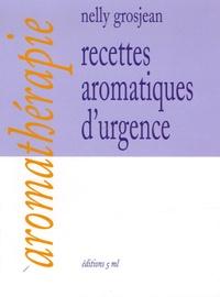 Nelly Grosjean - Recettes aromatiques d'urgence.