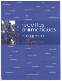 Nelly Grosjean - Recettes aromatiques d'urgence.