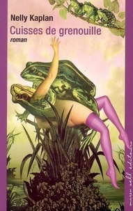 Nelly Kaplan - Cuisses de grenouilles.