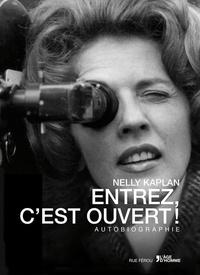 Nelly Kaplan - Entrez, c'est ouvert ! - Autobiographie.