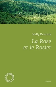 Nelly Kristink - La rose et le rosier.