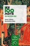 Nelly Labère et Bénédicte Sère - Les 100 mots du Moyen Age.