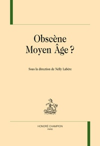 Nelly Labère - Obscène Moyen Age ?.