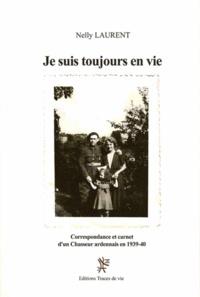 Nelly Laurent - Je suis toujours en vie - Correspondance et carnet d'un chasseur ardennais 1939-40.