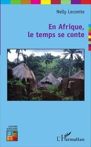 Nelly Lecomte - En Afrique, le temps se conte.