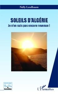 Nelly Leselbaum - Soleils d'Algérie - Je n'en suis pas encore revenue !.