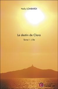 Téléchargements de livres audio gratuits itunes Le destin de Clara  - Tome I – L'île par Nelly Lombardi 9791029009983