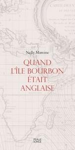 Nelly Mareine - Quand l'île Bourbon était anglaise.