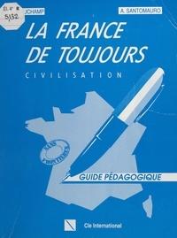 Nelly Mauchamp et Adriana Santomauro - La France de toujours : civilisation - Guide pédagogique.