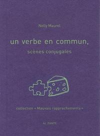 Nelly Maurel - Un verbe en commun - Scènes conjugales.