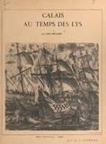 Nelly Mulard et F. Lennel - Calais au temps des lys (1).