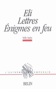 Nelly Sachs - Eli. Lettres. Énigmes en feu.