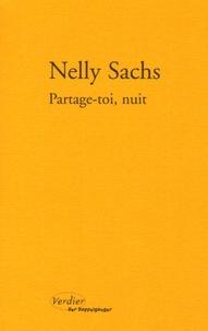 """Nelly Sachs - Partage-toi, nuit - Précédé de Toute poussière abolie ; La mort célèbre contre la vie ; Enigmes ardentes ; """"Elle cherche son bien-aimé et ne le trouve pas""""."""
