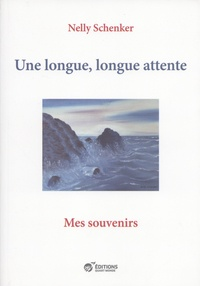 Nelly Schenker - Une longue, longue attente - Mes souvenirs.