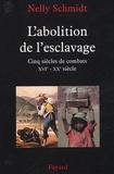 Nelly Schmidt - L'abolition de l'esclavage - Cinq siècles de combats (XVIe-XXe siècle).