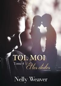Nelly Weaver - Toi. Moi.Et les étoiles T4.