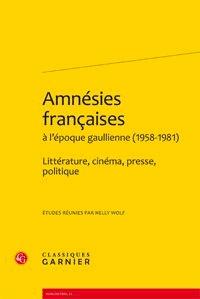 Nelly Wolf - Amnésies françaises à l'époque gaullienne (1958-1981) - Littérature, cinéma, presse, politique.