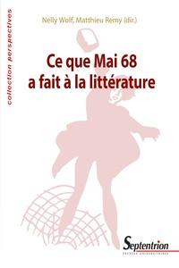 Nelly Wolf et Matthieu Rémy - Ce que Mai68 a fait à la littérature.