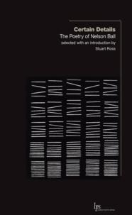 Nelson Ball et Stuart Ross - Certain Details - The Poetry of Nelson Ball.