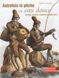 Nelson Cazeils - Autrefois la pêche en eau douce. - Insolite, histoires, traditions et savoir-faire.