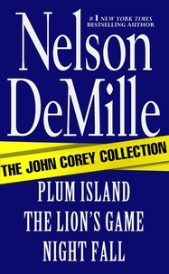 Nelson DeMille - The John Corey Collection - Plum Island, The Lion's Game, and Night Fall Omnibus.