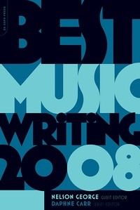 Nelson George et Daphne Carr - Best Music Writing 2008.
