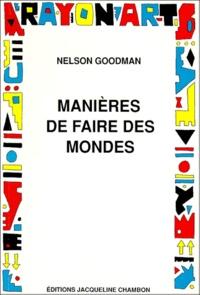 Nelson Goodman - Manières de faire des mondes.