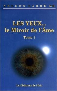 Nelson Labbé - Les Yeux le Miroir de l'Ame - Tome 1, Ces traumatismes qui rendent malades.