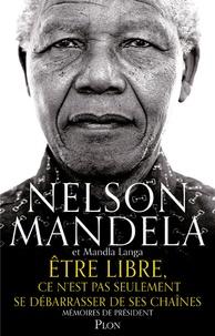 Nelson Mandela et Mandla Langa - Etre libre, ce n'est pas seulement se débarrasser de ses chaînes - Mémoires de Président.