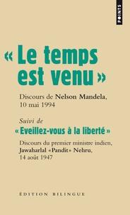 Nelson Mandela et Jawaharlal Nehru - Le temps est venu, Discours de Nelson Mandela, 10 mai 1994 - Suivi de Eveillez-vous à la liberté, Discours de Jawaharlal Nehru, 14 août 1947, Edition bilingue.