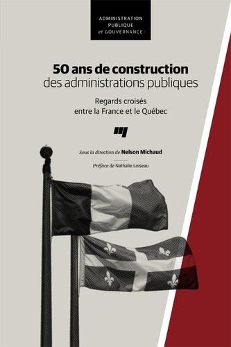 50 ans de construction des administrations publiques. Regards croisés entre la France et le Québec