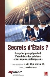 Nelson Michaud - Secrets d'Etats ? - Les principes qui guident l'administration publique et ses enjeux contemporains.