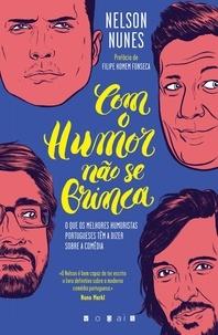 Nelson Nunes - Com o Humor não Se Brinca.