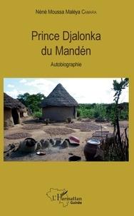 Nènè Moussa Maléya Camara - Prince Djalonka du Mandén - Autobiographie.