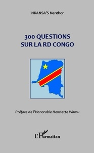 Nenthor Nkansa's - 300 questions sur la RD Congo.