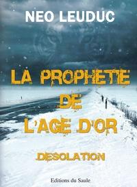 Néo Leuduc - La prophétie de l'âge d'or Tome 1 : Désolation.