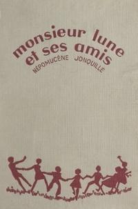 Népomucène Jonquille et J. de Beaupré - Monsieur Lune et ses amis.