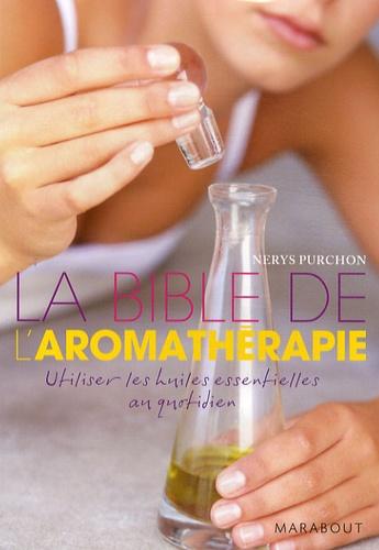 Nerys Purchon - La Bible de l'aromathérapie.