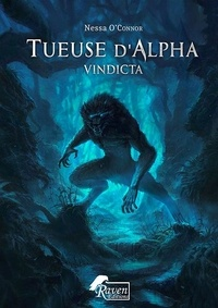 Nessa O'connor - Tueuse d'alpha Tome 1 : Vindicta.