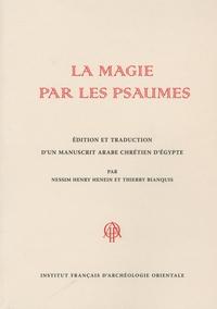 Nessim Henry Henein et Thierry Bianquis - La magie par les psaumes - Edition et traduction d'un manuscrit arabe chrétien d'Egypte.