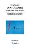 Nestor Braunstein - Traduire la psychanalyse - Interprétation, sens et transfert.