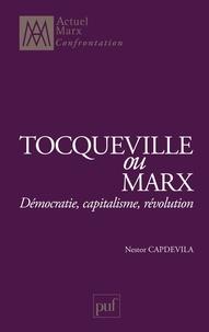 Nestor Capdevila - Tocqueville ou Marx - Démocratie, capitalisme, révolution.
