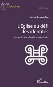 Nestor Kobenan Tan - L'Eglise au défi des identités - Pastorale de l'interculturalité en Côte d'Ivoire.