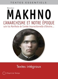 """Nestor Makhno - L'anarchisme et notre époque - Suivi du Manifeste de l'armée insurrectionnelle d'Ukraine et autres textes... ainsi que de """"Makhno est mort !""""."""