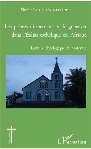 Nestor Salumu Ndalibandu - Les prières d'exorcisme et de guérison dans l'Eglise catholique en Afrique - Lecture théologique et pastorale.