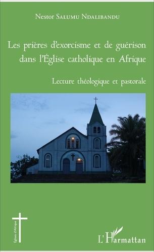 Les prières d'exorcisme et de guérison dans l'Eglise catholique en Afrique. Lecture théologique et pastorale