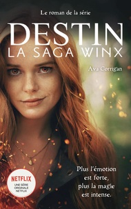 Netflix et Ava Corrigan - Destin : La Saga Winx - Le roman officiel de la série Netflix.